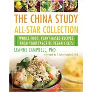 The China Study All-star Collection: Whole Food, Plant-based Recipes from Your Favorite Vegan Chefs by Campbell, Leanne, Ph.D.; Campbell, T. Colin, 9781939529978