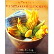 A Year in a Vegetarian Kitchen: Easy Seasonal Dishes for Family and Friends by Bishop, Jack, 9780618239979