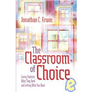 The Classroom of Choice: Giving Students What They Need and Getting What You Want by Erwin, Jonathan C., 9780871209979