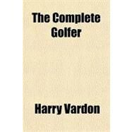 The Complete Golfer by Vardon, Harry, 9781153809979