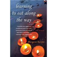 Learning to Eat Along the Way by Bendet, Margaret, 9781631529979