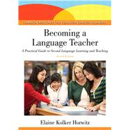 Becoming a Language Teacher A Practical Guide to Second Language Learning and Teaching by Horwitz, Elaine K., 9780132489980