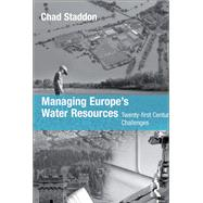 Managing Europe's Water Resources: Twenty-first Century Challenges by Staddon,Chad, 9781138259980