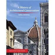 A History of Architectural Conservation by Jokilehto; Jukka, 9781138639980