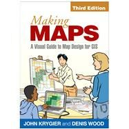 Making Maps, Third Edition A Visual Guide to Map Design for GIS by Krygier, John; Wood, Denis, 9781462509980