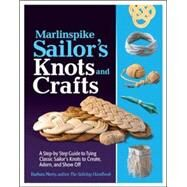 Marlinspike Sailor's Arts  and Crafts A Step-by-Step Guide to Tying Classic Sailor's Knots to Create, Adorn, and Show Off by Merry, Barbara, 9780071789981