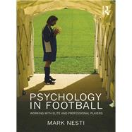 Psychology in Football: Working with Elite and Professional Players by Nesti; Mark, 9780415549981