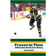 Frozen in Time: A Minnesota North Stars History by Raider, Adam, 9780803249981