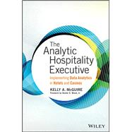 The Analytic Hospitality Executive by McGuire, Kelly A., Ph.D., 9781119129981