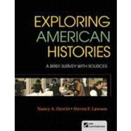 Exploring American Histories, Combined Volume A Brief Survey with Sources by Hewitt, Nancy A.; Lawson, Steven F., 9780312409982