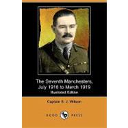 The Seventh Manchesters, July 1916 to March 1919 by Wilson, S. J.; Hurst, Gerald B. (CON); Henley, Anthony M. (CON), 9781409979982