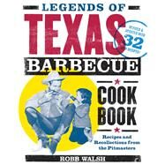 Legends of Texas Barbecue Cookbook by Walsh, Robb; Savell, Jeffrey W., 9781452139982