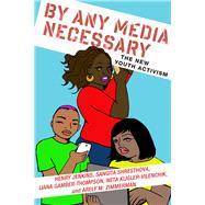 By Any Media Necessary by Jenkins, Henry; Shresthova, Sangita; Gamber-thompson, Liana; Kligler-vilenchik, Neta; Zimmerman, Arely M., 9781479899982