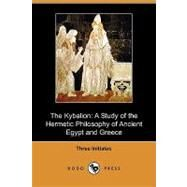 The Kybalion: A Study of the Hermetic Philosophy of Ancient Egypt and Greece by Initiates, Three, 9781409969983