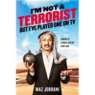 I'm Not a Terrorist, But I've Played One On TV Memoirs of a Middle Eastern Funny Man by Jobrani, Maz, 9781476749983