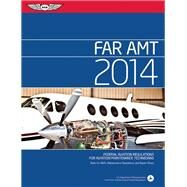 FAR/AMT 2014 Federal Aviation Regulations for Aviation Maintenance Technicians by Unknown, 9781560279983