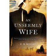 An Unseemly Wife by Moore, E. B., 9780451469984