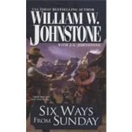 Six Ways from Sunday by JOHNSTONE, WILLIAM W.JOHNSTONE, J.A., 9780786019984