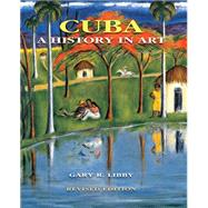 Cuba: A History in Art by Libby, Gary R.; Martinez, Juan A., 9780813049984