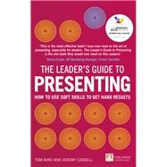 The Leader's Guide to Presenting How to Use Soft Skills to Get Hard Results by Bird, Tom; Bird, Tom; Cassell, Jeremy, 9781292119984