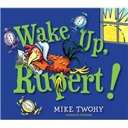 Wake Up, Rupert! by Twohy, Mike, 9781442459984