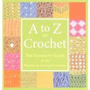 A to Z of Crochet: The Ultimate Guide for the Beginner to Advanced Crocheter by Martingale & Company, 9781564779984