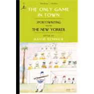 The Only Game in Town by Remnick, David, 9780812979985