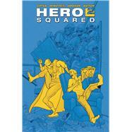 Hero Squared Omnibus by Giffen, Keith; Dematteis, J. M.; Mandel, David, 9781608869985