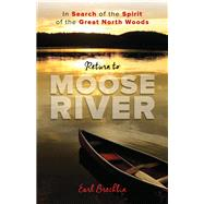 Return to Moose River In Search of the Spirit of the Great North Woods by Brechlin, Earl, 9781608939985