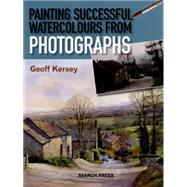 Painting Successful Watercolours from Photographs by Kersey, Geoff, 9781844489985