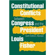 Constitutional Conflicts Between Congress and the President by Fisher, Louis, 9780700619986