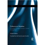 Culture as a Vocation: Sociology of Career Choices in Cultural Management by Dubois; Vincent, 9781138819986