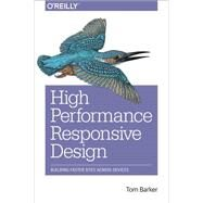 High Performance Responsive Design: Building Faster Sites Across Devices by Barker, Tom, 9781491949986