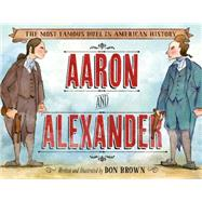 Aaron and Alexander The Most Famous Duel in American History by Brown, Don, 9781596439986