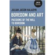 Boredom and Art by Haladyn, Julian Jason, 9781782799986
