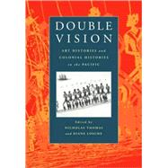 Double Vision: Art Histories and Colonial Histories in the Pacific by Edited by Nicholas Thomas , Diane Losche, 9780521659987