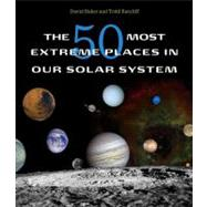 The 50 Most Extreme Places in Our Solar System by Baker, R. David, 9780674049987