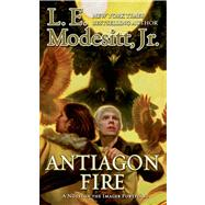 Antiagon Fire by Modesitt, Jr., L. E., 9780765369987