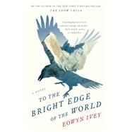 To the Bright Edge of the World by Ivey, Eowyn, 9781432839987