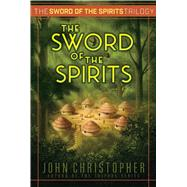 The Sword of the Spirits by Christopher, John, 9781481419987