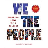 We the People (Eleventh Edition) by Ginsberg, Benjamin; Lowi, Theodore J.; Tolbert, Caroline J.; Weir, Margaret; Spitzer, Robert J., 9780393639988