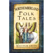 Northumberland Folk Tales by Green, Malcolm; Edwards, Rachel, 9780752489988