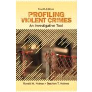 Profiling Violent Crimes : An Investigative Tool by Ronald M. Holmes, 9781412959988