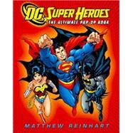 DC Super Heroes: The Ultimate Pop-Up Book by DC Comics; Reinhart, Matthew, 9780316019989