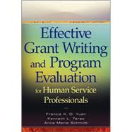 Effective Grant Writing and Program Evaluation for Human Service Professionals by Francis K. O.  Yuen (California State University, Sacramento ); Kenneth L. Terao (JBS International, Inc., Burlingame, CA ); Anna Marie  Schmidt (JBS International, Inc., Burlingame, CA ), 9780470469989