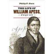 The Life of William Apess, Pequot by Gura, Philip F., 9781469619989