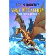 Anne Mccaffrey : A Life with Dragons by Roberts, Robin, 9781578069989