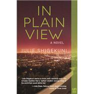 In Plain View A Novel by Shigekuni, Julie, 9781939419989