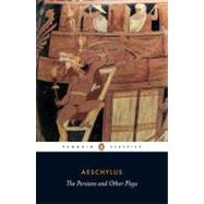 Persians and Other Plays : The Persians - Prometheus Bound - Seven Against Thebes - The Suppliants by Unknown, 9780140449990