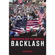 Immigration and the American Backlash by Tirman, John, 9780262529990